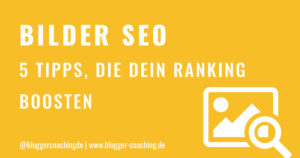 Bilder-SEO: 5 Tipps für ein besseres Ranking | Blogger-Coaching.de - Tipps & Kurse für Blogger